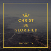 Play & Download Christ Be Glorified by BridgeCity | Napster