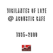 Live at the Acousic Café by Vigilantes Of Love