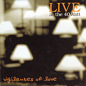 Live at the 40 Watt by Vigilantes Of Love