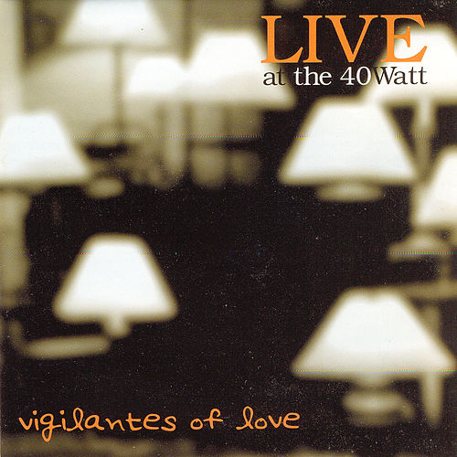 Play & Download Live at the 40 Watt by Vigilantes Of Love | Napster