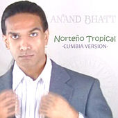 Norteño Tropical (Cumbia Version) by Anand Bhatt