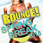 Bounce! Spring Break 2015 by Various Artists