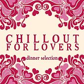 Play & Download Chillout for Lovers: Dinner Selection by Various Artists | Napster