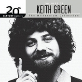 Play & Download 20th Century Masters - The Millennium Collection: The Best Of Keith Green by Keith Green | Napster