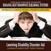 Learning Disability Disorder Aid - Subliminal and Ambient Music Therapy by Binaural Beat Brainwave Subliminal Systems