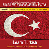 Learn Turkish - Subliminal and Ambient Music Therapy by Binaural Beat Brainwave Subliminal Systems