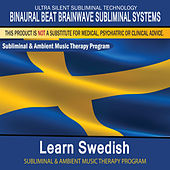 Learn Swedish - Subliminal and Ambient Music Therapy by Binaural Beat Brainwave Subliminal Systems