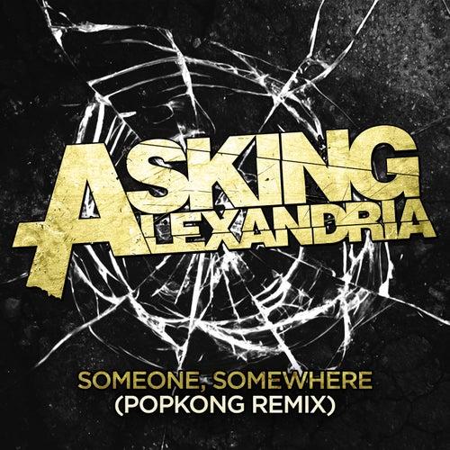 Someone, Somewhere (Popkong Remix) by Asking Alexandria