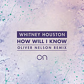 How Will I Know (Oliver Nelson Remix) by Whitney Houston