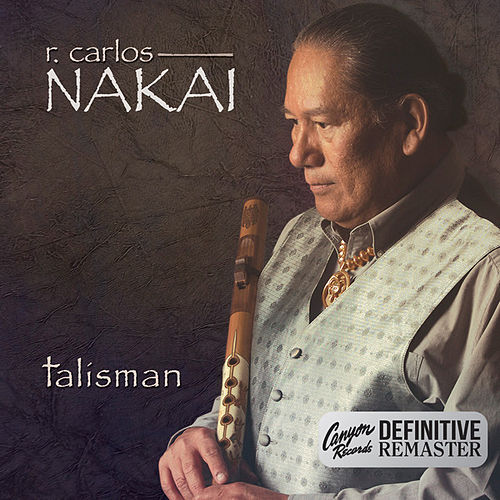 Talisman (Canyon Records Definitive Remaster) by R. Carlos Nakai