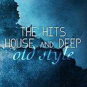 Play & Download The Hits House and Deep Old Style by Various Artists | Napster