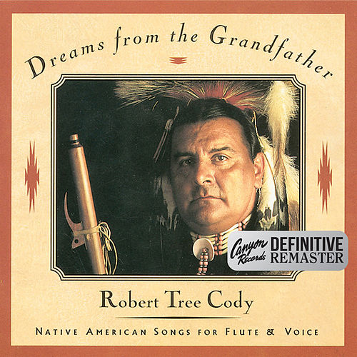Dreams from the Grandfather (Canyon Records Definitive Remaster) by Robert Tree Cody