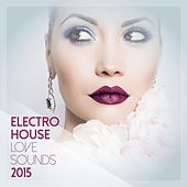 Play & Download Electro House Love Sounds 2015 by Various Artists | Napster