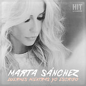 Play & Download Duermes Mientras Yo Escribo (Hit. La Canción) by Marta Sánchez | Napster