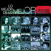 Play & Download Lo Mejor de Lo Mejor - de la Canción Mexicana by Various Artists | Napster