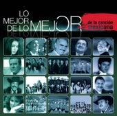 Lo Mejor de Lo Mejor - de la Canción Mexicana by Various Artists