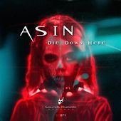 Play & Download Die Down Here by Asin | Napster
