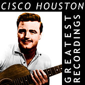 Play & Download Cisco Houston - Greatest Recordings by Cisco Houston | Napster