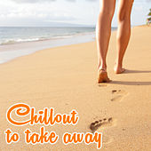 Play & Download Chillout to Take Away by Various Artists | Napster