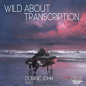Play & Download Wild About Transcription... by Dominic John | Napster