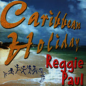 Play & Download Caribbean Holiday Reggie Paul by Reggie Paul | Napster