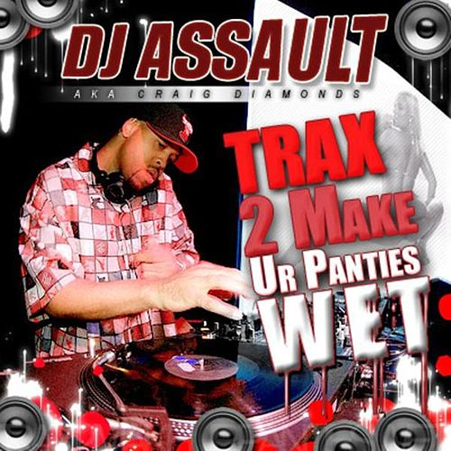 Tracks 2 Make Ur Panties Wet by DJ Assault