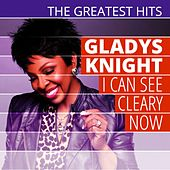Play & Download The Greatest Hits: Gladys Knight - I Can See Cleary Now by Gladys Knight | Napster