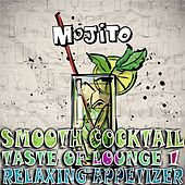 Play & Download Smooth Cocktail, Taste Of Lounge, Vol. 1 (Relaxing Appetizer, ChillOut Session Mojito) by Various Artists | Napster