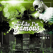 Play & Download It's Like I'm Famous by Moss | Napster