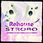 Play & Download Rehouse Strobo (Top 40 Dance 2015 Essential Hits for DJ Set and Music Festival Extended Only) by Various Artists | Napster