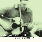 Solo Worship III by Danny Donnelly