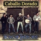 Play & Download Somos Héroes by Caballo Dorado | Napster