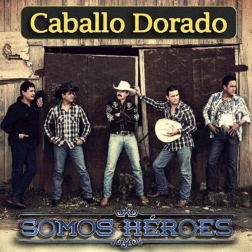 Play & Download Somos Héroes by Caballo Dorado | Napster