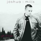 Play & Download Gift of Love (Remix) by Joshua Mills | Napster