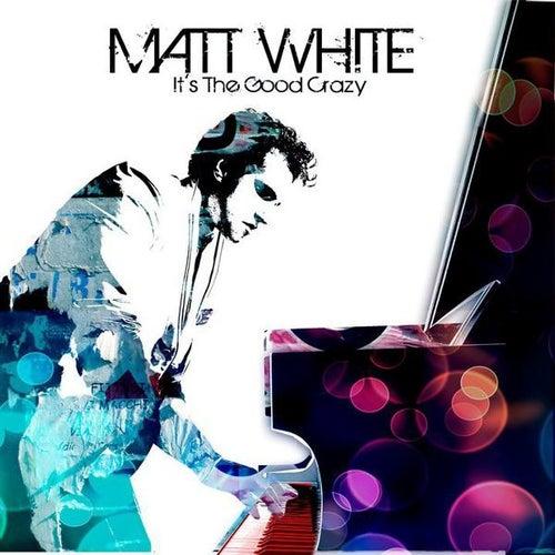 It's the Good Crazy by Matt White