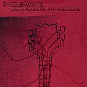 Play & Download Live And Acoustic In Magdeburg by The Subways | Napster