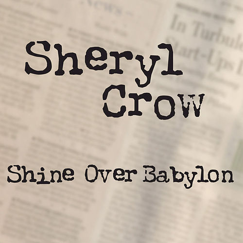 Shine Over Babylon by Sheryl Crow