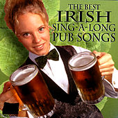 The Best Irish Sing -A- Long Pub Songs by Various Artists