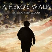 Play & Download A Hero's Walk by Lee Greenwood | Napster