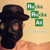 I've Got Cancer by Rucka Rucka Ali