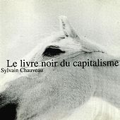 Play & Download Le Livre Noir Du Capitalisme by Sylvain Chauveau | Napster