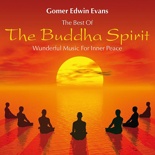 The Buddha Spirit: Wonderful Music for Inner Peace by Gomer Edwin Evans