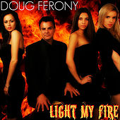 Light My Fire by Doug Ferony