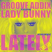 Play & Download Lately (Rearranged) (feat. Lady Bunny) by Groove Addix | Napster