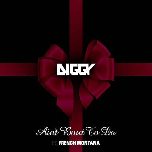 Ain't Bout To Do (feat. French Montana) by Diggy