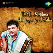 Play & Download Thyagaraja Krithis by T.M. Krishna | Napster
