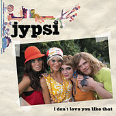 Play & Download I Don't Love You Like That by Jypsi | Napster