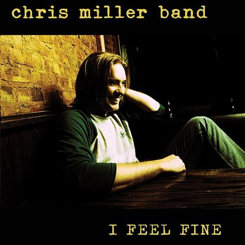 Play & Download I Feel Fine by Chris Miller | Napster