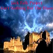 Play & Download Aint Nothing But The Blues by Jack Falk Project | Napster
