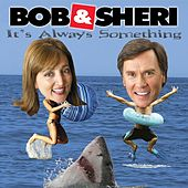 Play & Download It's Always Something by Bob & Sheri | Napster